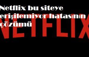 Netflix bu siteye erişilemiyor hatasının çözümü