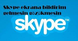 Skype ekrana bildirim gelmesin gözükmesin