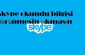 Skype okundu bilgisi görünmesin çıkmasın