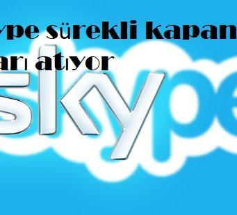 Skype sürekli kapanıyor dışarı atıyor