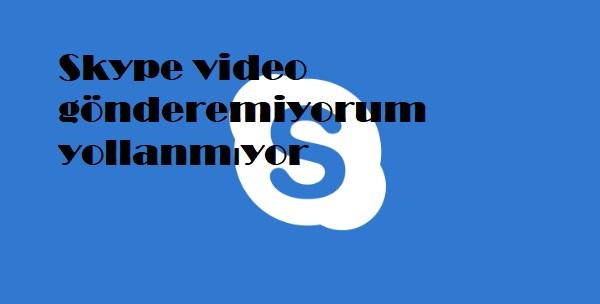 Skype video gönderemiyorum yollanmıyor