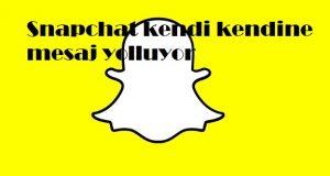 Snapchat kendi kendine mesaj yolluyor