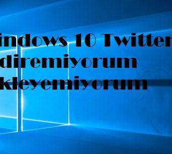 Windows 10 Twitter indiremiyorum yükleyemiyorum