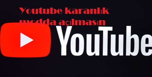 Youtube karanlık modda açılmasın