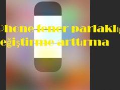 iPhone fener parlaklığı değiştirme arttırma