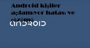 Android kişiler açılamıyor hatası ve çözümü