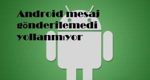 Android mesaj gönderilemedi yollanmıyor