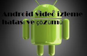 Android video izleme hatası ve çözümü