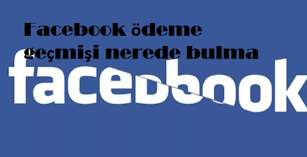 Facebook ödeme geçmişi nerede bulma