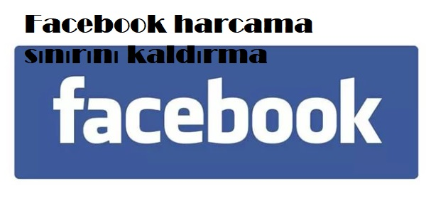 Facebook harcama sınırını kaldırma