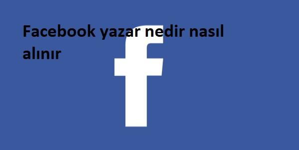 Facebook yazar nedir nasıl alınır