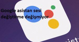 Google asistan sesi değiştirme değişmiyor
