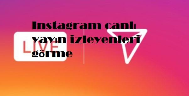 Instagram canlı yayın izleyenleri görme