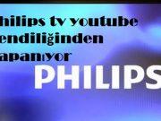 Philips tv youtube kendiliğinden kapanıyor