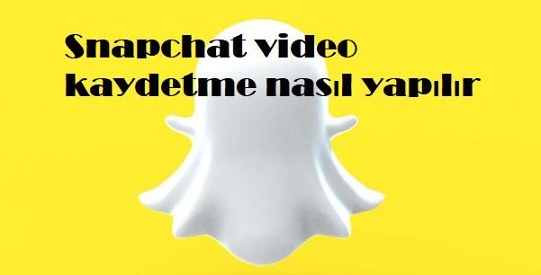 Snapchat video kaydetme nasıl yapılır