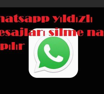 Whatsapp yıldızlı mesajları silme nasıl yapılır