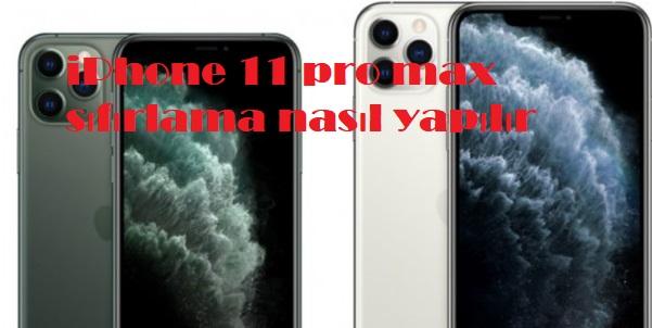 iPhone 11 pro max sıfırlama nasıl yapılır