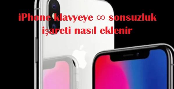 iPhone klavyeye ∞ sonsuzluk işareti nasıl eklenir
