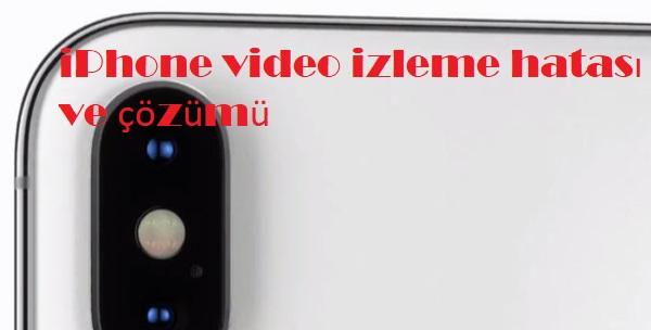 iPhone video izleme hatası ve çözümü
