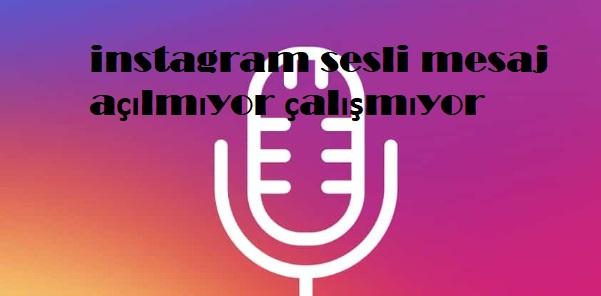 instagram sesli mesaj açılmıyor çalışmıyor