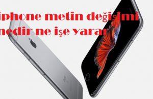 iphone metin değişimi özelliği nasıl kullanılır