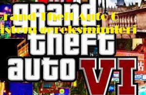 Grand Theft Auto 6 sistem gereksinimleri
