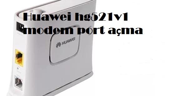 Huawei hg521v1 modem port açma