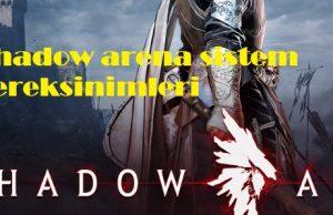 Shadow arena sistem gereksinimleri