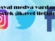 Sosyal medya yardım destek şikayet iletişim