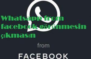 Whatsapp from facebook görünmesin çıkmasın