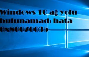Windows 10 ağ yolu bulunamadı hata 0x80070035