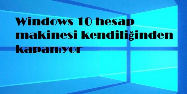 Windows 10 hesap makinesi kendiliğinden kapanıyor