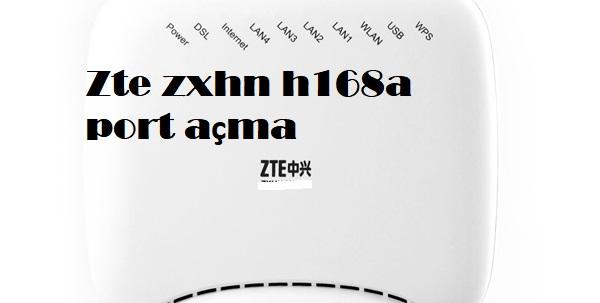 Zte zxhn h168a port açma