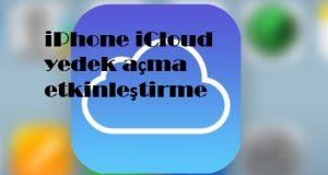 iPhone iCloud yedek açma etkinleştirme