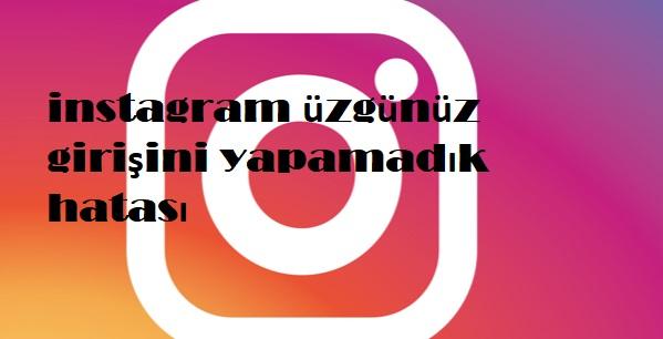 instagram üzgünüz girişini yapamadık hatası