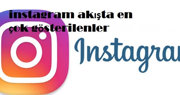 instagram akışta en çok gösterilenler