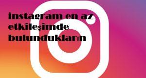 instagram en az etkileşimde bulundukların