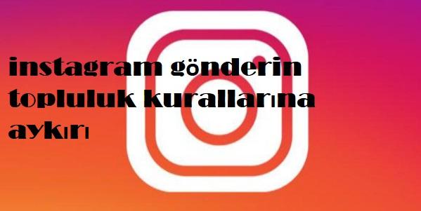 instagram gönderin topluluk kurallarına aykırı
