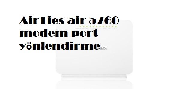 AirTies air 5760 modem port yönlendirme