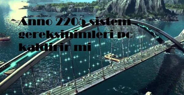 Anno 2205 sistem gereksinimleri pc kaldirir mi