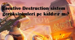 Creative Destruction sistem gereksinimleri pc kaldirir mi