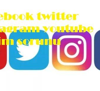 Facebook twitter instagram youtube erişim sorunu