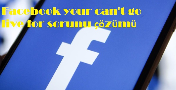Facebook your can't go live for sorunu çözümü