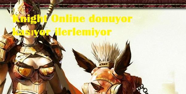 Knight Online donuyor kasıyor ilerlemiyor
