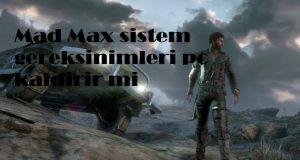 Mad Max sistem gereksinimleri pc kaldirir mi