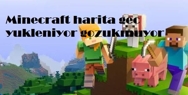 Minecraft harita gec yukleniyor gozukmuyor