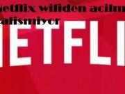 Netflix wifiden acilmiyor calismiyor
