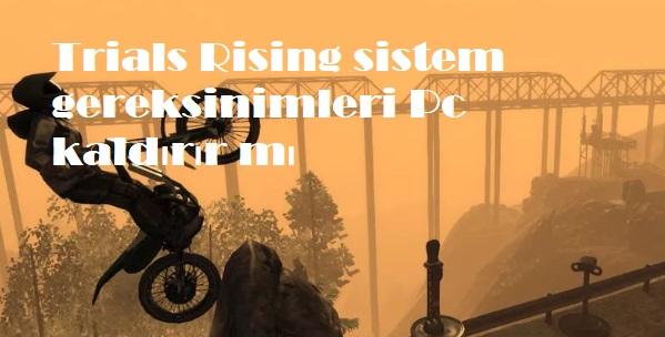 Trials Rising sistem gereksinimleri Pc kaldırır mı
