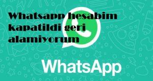 Whatsapp hesabim kapatildi geri alamiyorum