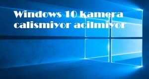 Windows 10 kamera calismiyor acilmiyor